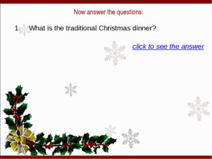 Now answer the questions: 1. What is the traditional Christmas dinner? click