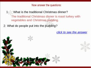 Now answer the questions: 1.  What is the traditional Christmas dinner? The