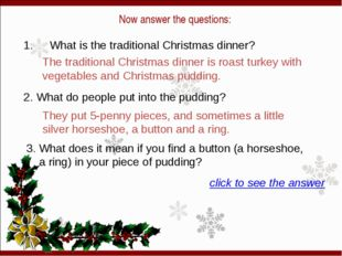Now answer the questions: 1.  What is the traditional Christmas dinner? 2. W