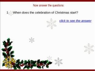 Now answer the questions: 1. When does the celebration of Christmas start? c