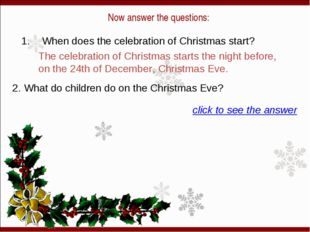 Now answer the questions: 1. When does the celebration of Christmas start? T