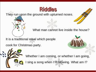 Riddles They run upon the ground with upturned noses. What man cannot live in