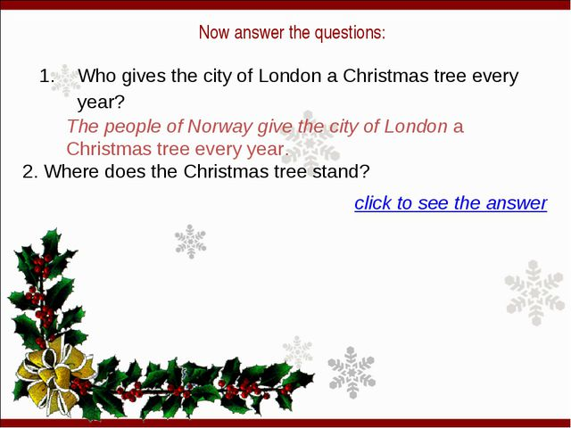 Now answer the questions: 1. Who gives the city of London a Christmas tree e...