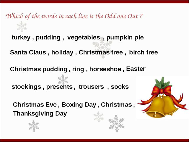 Which of the words in each line is the Odd one Out ? turkey , pudding , , pum...
