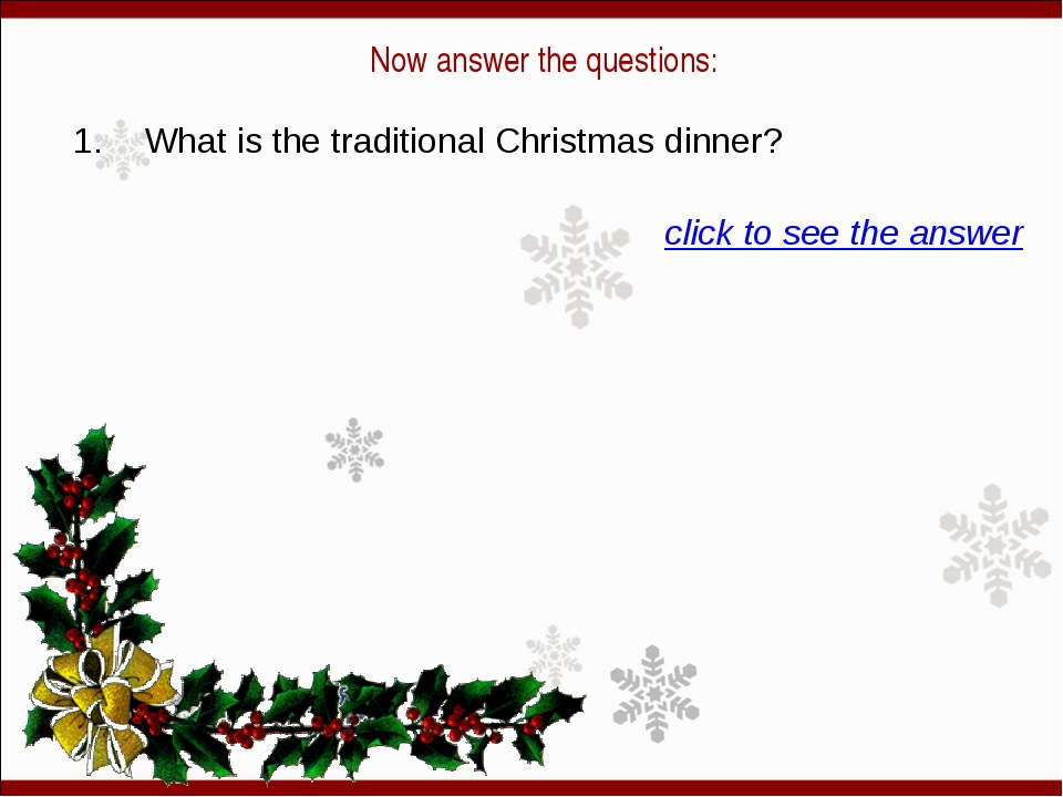 Now answer the questions: 1. What is the traditional Christmas dinner? click...