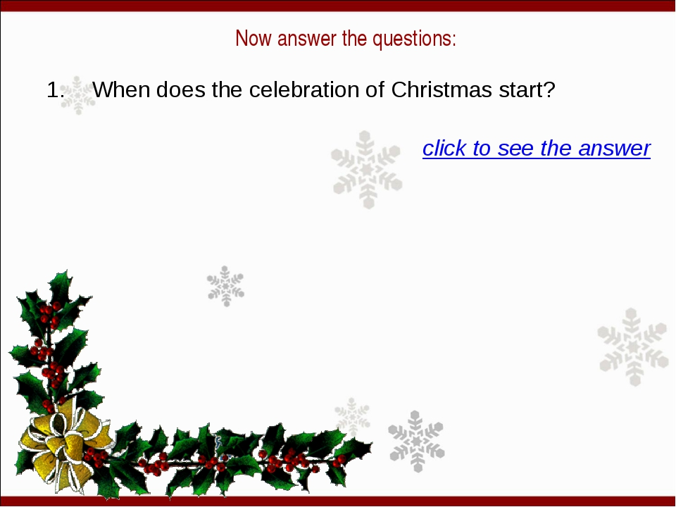 Now answer the questions: 1. When does the celebration of Christmas start? c...