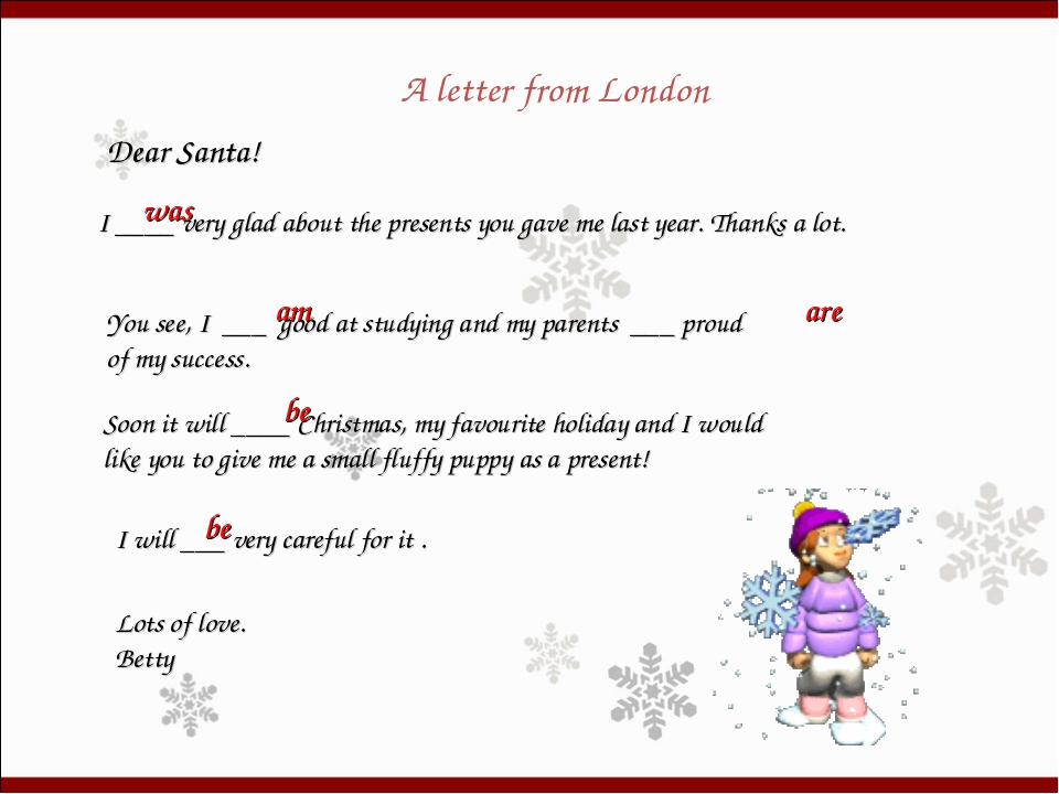 A letter from London Dear Santa! I ____ very glad about the presents you gave...