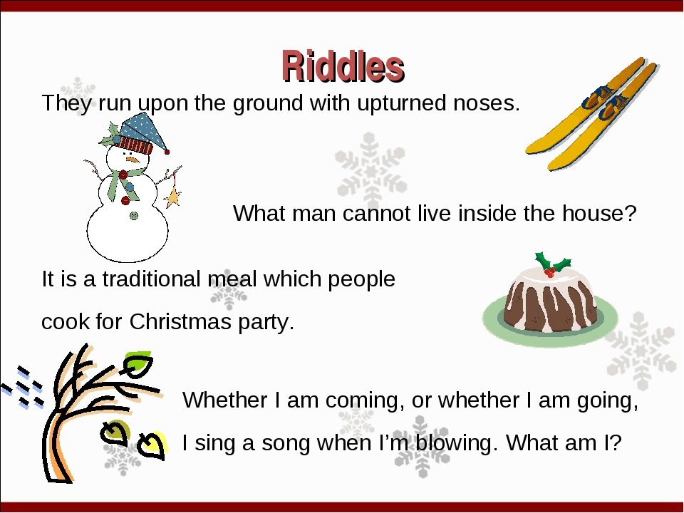Riddles They run upon the ground with upturned noses. What man cannot live in...