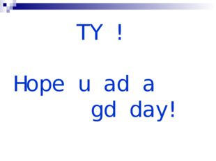 TY ! Hope u ad a gd day!