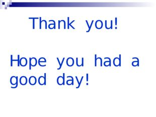 Thank you! Hope you had a good day!