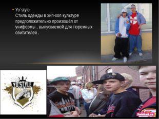 Yo`style Стиль одежды в хип-хоп культуре предположительно произошёл от унифор