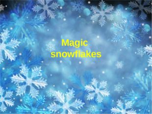Magic snowflakes