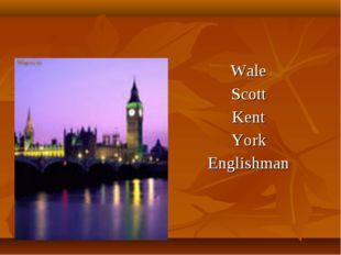 Wale Scott Kent York Englishman