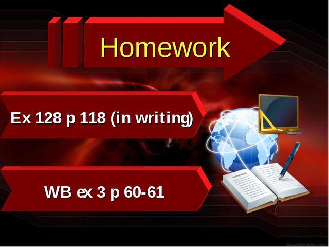 Ex 128 p 118 (in writing) WB ex 3 p 60-61 Homework