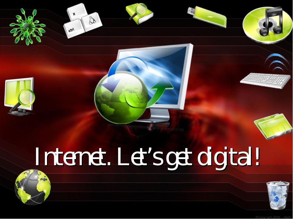 Internet. Let's get digital!