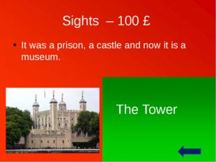 Sights – 400 £ The British Parliament works here. Westminster Palace