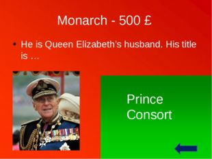 Monarch - 500 £ He is Queen Elizabeth's husband. His title is … Prince Consort