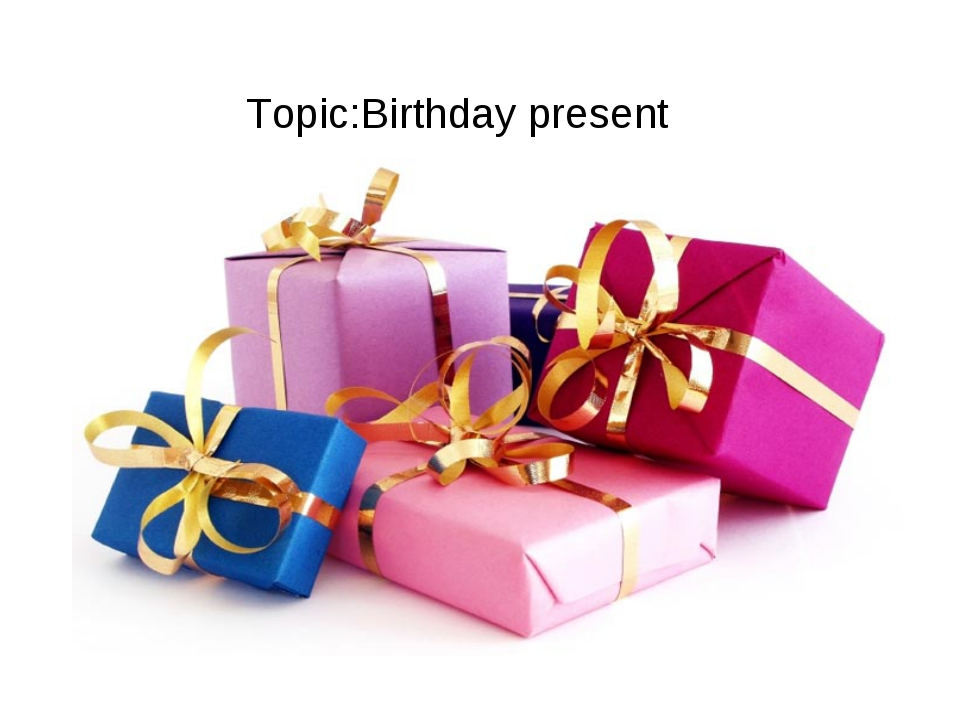 Тopic:Birthday present