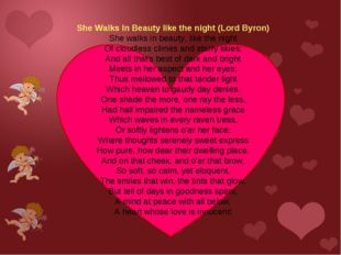 She Walks In Beauty like the night (Lord Byron) She walks in beauty, like th