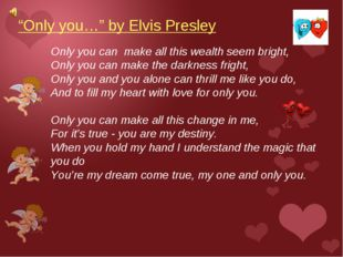 """Only you…"" by Elvis Presley Only you can make all this wealth seem bright, O"