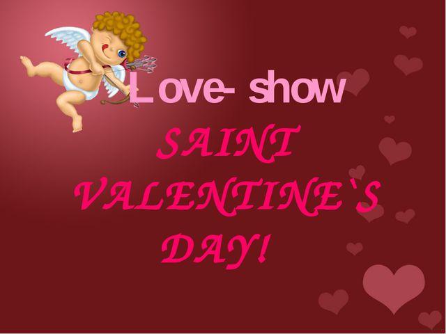 Love- show SAINT VALENTINE`S DAY!