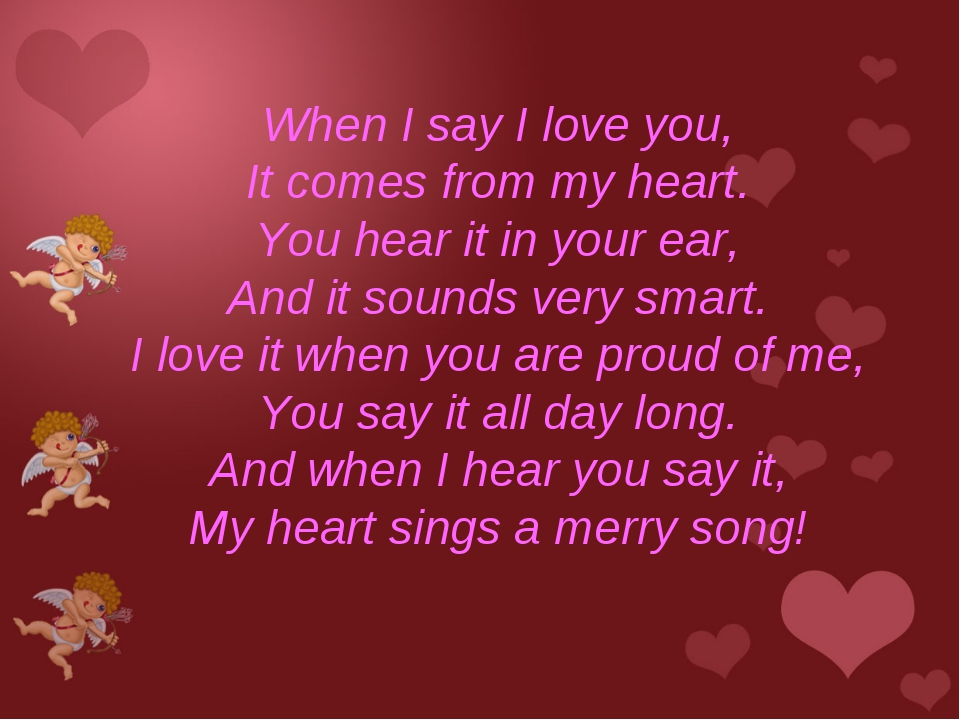 When I say I love you, It comes from my heart. You hear it in your ear, And...