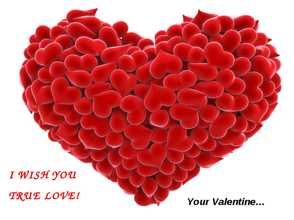 I WISH YOU TRUE LOVE! Your Valentine…