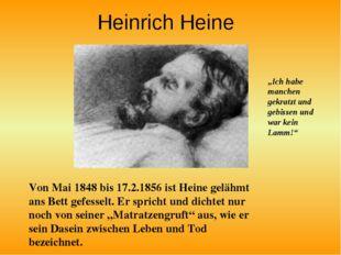 Heinrich Heine Von Mai 1848 bis 17.2.1856 ist Heine gelähmt ans Bett gefessel