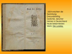 1824 erschien die Sammlung Dreiunddreißig Gedichte, darunter Heines in Deuts