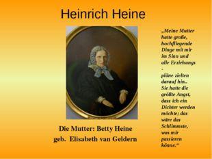 """Heinrich Heine Die Mutter: Betty Heine geb. Elisabeth van Geldern """"Meine Mutt"""