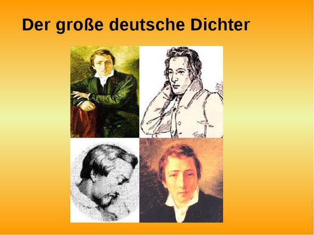 Der große deutsche Dichter