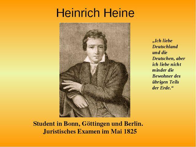 Heinrich Heine Student in Bonn, Göttingen und Berlin.  Juristisches Examen i...