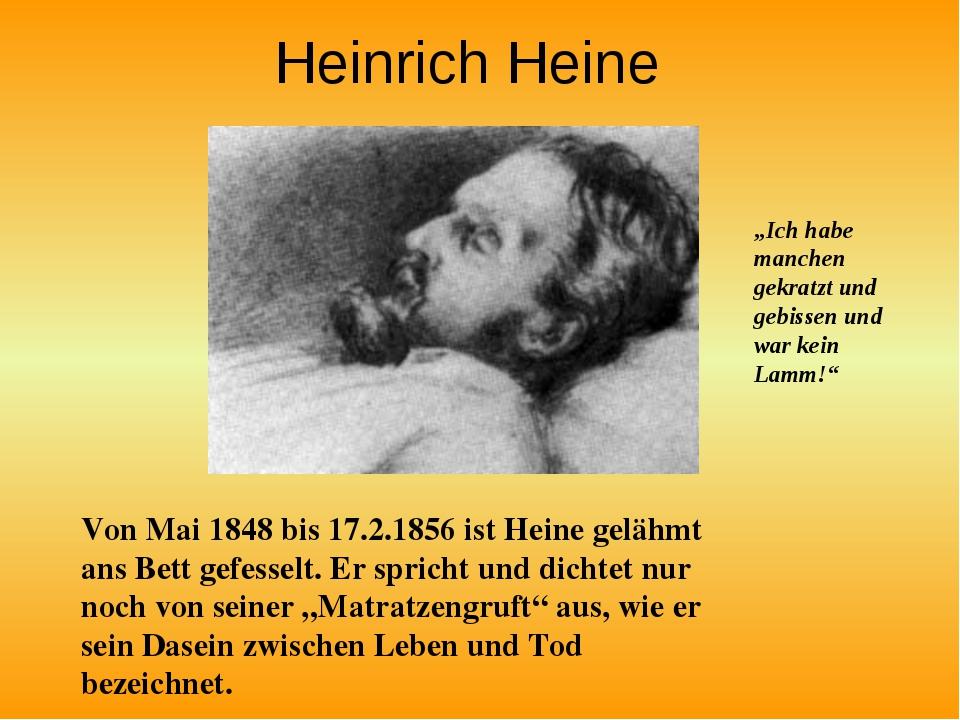Heinrich Heine Von Mai 1848 bis 17.2.1856 ist Heine gelähmt ans Bett gefessel...