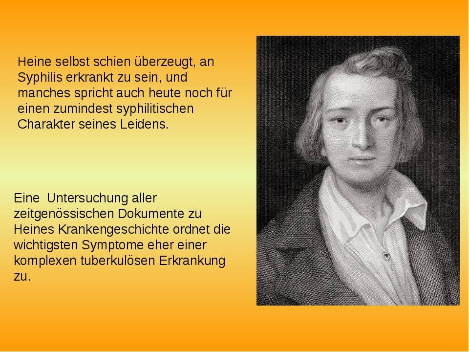 Heine selbst schien überzeugt, an Syphilis erkrankt zu sein, und manches spri...
