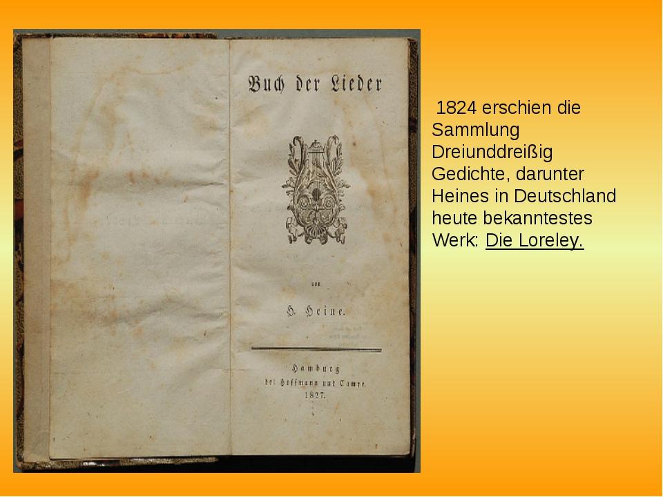 1824 erschien die Sammlung Dreiunddreißig Gedichte, darunter Heines in Deuts...