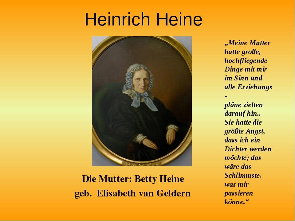 """Heinrich Heine Die Mutter: Betty Heine geb. Elisabeth van Geldern """"Meine Mutt..."""