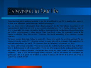 Television in Our life Television now plays an important role in our life. I