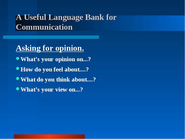 A Useful Language Bank for Communication Asking for opinion. What's your opi...