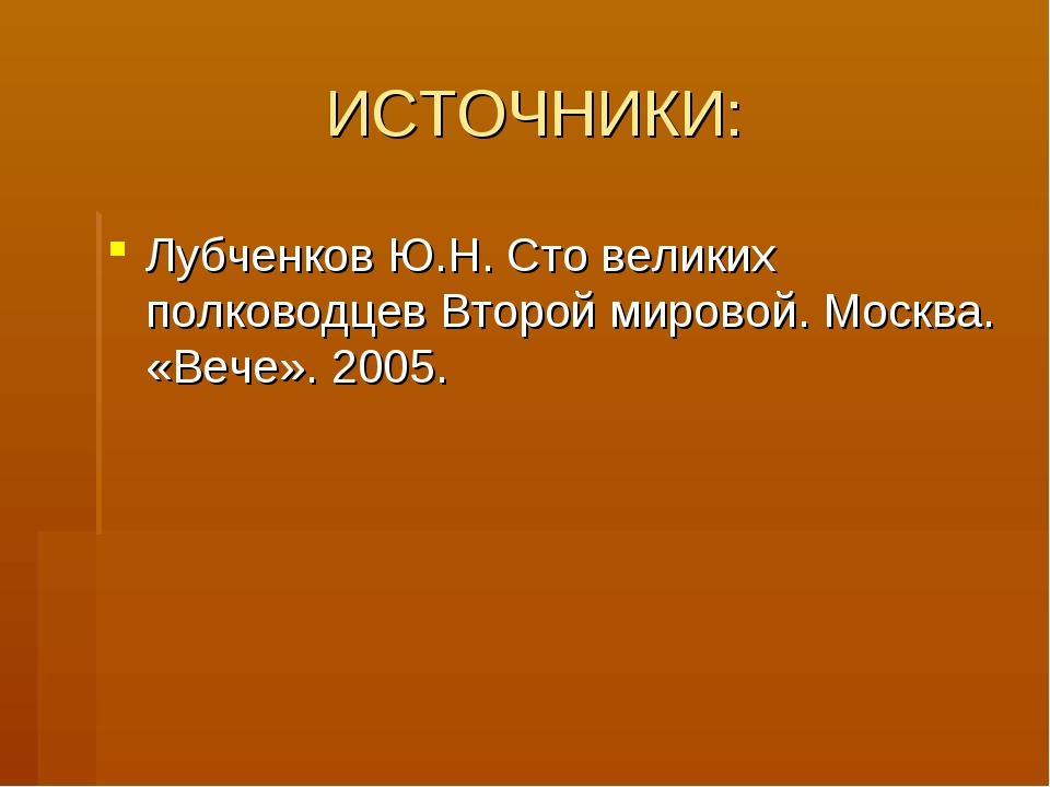 ИСТОЧНИКИ: Лубченков Ю.Н. Сто великих полководцев Второй мировой. Москва. «Ве...