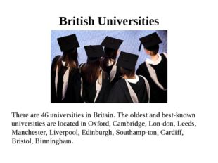 British Universities There are 46 universities in Britain. The oldest and bes