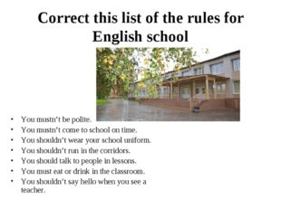 Correct this list of the rules for English school You mustn't be polite. You