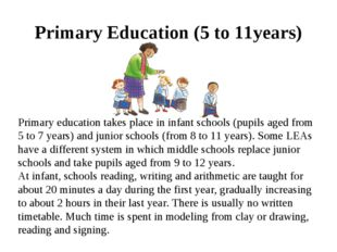 Primary Education (5 to 11years) Primary education takes place in infant sch