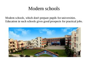 Modern schools Modern schools, which don't prepare pupils for universities. E
