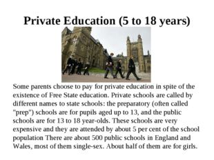 Private Education (5 to 18 years) Some parents choose to pay for private educ