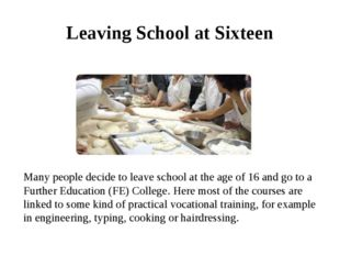 Leaving School at Sixteen Many people decide to leave school at the age of 16