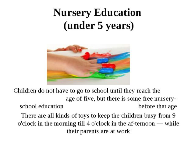 Nursery Education (under 5 years) Children do not have to go to school until...