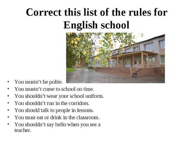 Correct this list of the rules for English school You mustn't be polite. You...