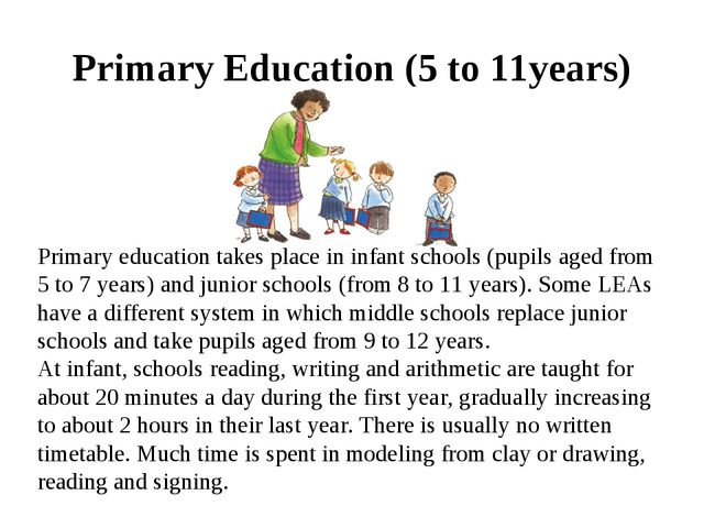 Primary Education (5 to 11years) Primary education takes place in infant sch...