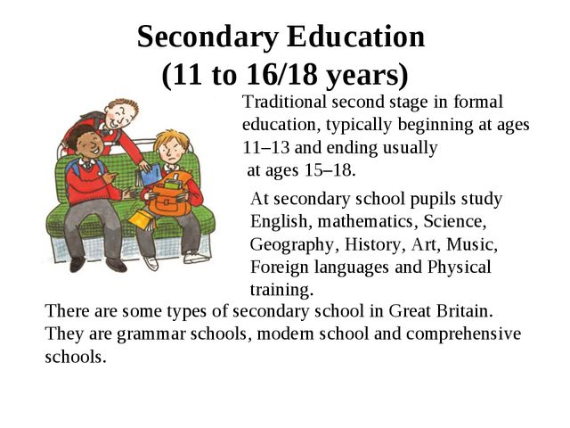 Secondary Education (11 to 16/18 years) Traditional second stage in formal ed...