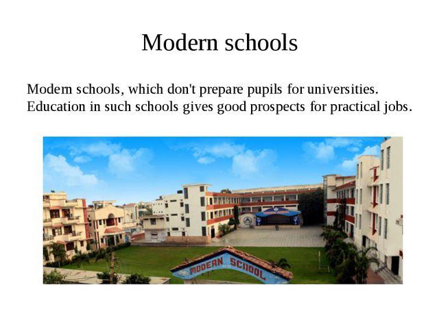Modern schools Modern schools, which don't prepare pupils for universities. E...